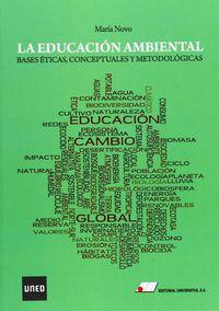 EDUCACION AMBIENTAL, LA - BASES ETICAS, CONCEPTUALES Y METODOLOGICAS