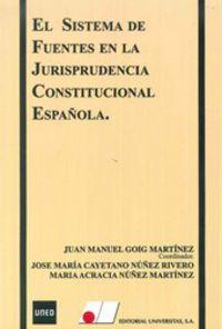El sistema de fuentes en la jurisprudencia constitucional española - Juan Manuel Goig / Cayetano Nuñez Rivero / Mª Acracia Nuñez Martinez