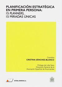 PLANIFICACION ESTRATEGICA EN PRIMERA PERSONA : 15 PLANNERS, 15 MIRADAS UNICASAS EN UN ENTORNO DIGITAL