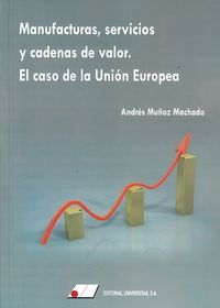 MANUFACTURAS, SERVICIOS Y CADENAS DE VALOR - EL CASO DE LA UNION EUROPEA