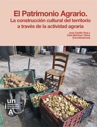 Patrimonio Agrario, El - La Construccion Cultural Del Territorio A Traves De La Actividad Agraria - Aa. Vv.