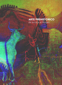 ARTE PREHISTORICO DE LA ROCA A MUSEO