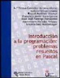 INTRODUCCION A LA PROGRAMACION PROBLEMAS RESUELTOS EN PASCAL
