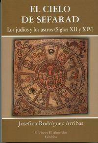 CIELO DE SEFARAD, EL - LOS JUDIOS Y LOS ASTROS (SIGLOS XII Y XIV)
