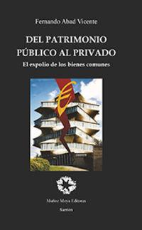 DEL PATRIMONIO PUBLICO AL PRIVADO - EL EXPOLIO DE LOS BIENES COMUNES