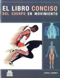 El libro conciso del cuerpo en movimiento - Chris Jarmey
