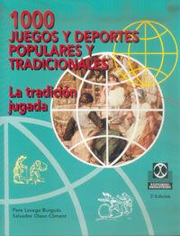 1000 Juegos Y Deportes Populares Tradicionales - Pere Lavega Burgues / Salvador Olaso Climent