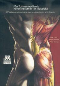 En Forma Mediante El Entrenamiento Muscular - Elmar Trunz / Jurgen Freiwald / Peter Konrad