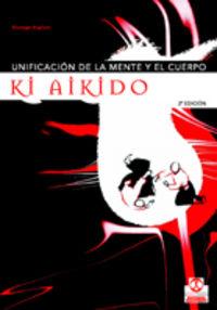 Ki Aikido, Unificacion De La Mente Y El Cuerpo - Giuseppe Ruglioni