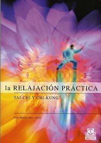 RELAJACION PRACTICA, LA - TAI-CHI Y CHI-KUNG