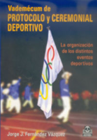 Vademecum De Protocolo Y Ceremonial Deportivo - Jorge J. Fernandez Vazquez