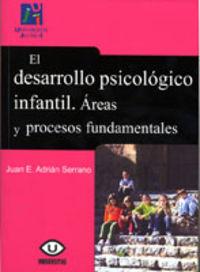 DESARROLLO PSICOLOGICO INFANTIL, EL - AREAS Y PROCESOS FUNDAMENTALES