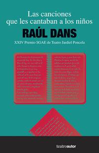 Canciones Que Les Cantaban A Los Niños, Las (xxiv Premio Sgae De Teatro Jardiel Poncela) - Raul Dans Mayor