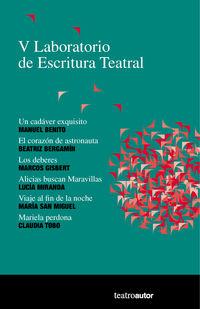 V Laboratorio De Escritura Teatral - Manuel Benito Picon / Beatriz Bergamin Serredi / [ET AL. ]
