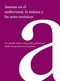 AUTORAS EN EL AUDIOVISUAL, LA MUSICA Y LAS ARTES ESCENICAS