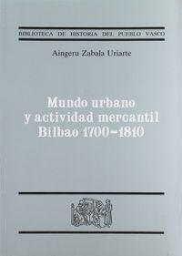 MUNDO URBANO Y ACTIVIDAD MERCANTIL BILBAO 1700-1810