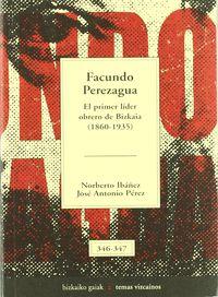 Facundo Perezagua - El Primer Lider Obrero De Bizkaia (1960-1935) - Norbertp  Ibañez  /  Jose Antonio  Perez