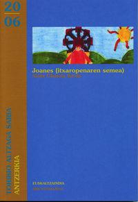 JOANES (ITXAROPENAREN SEMEA) [EUSKALTZAINDIA ANTZERKIA SARIA 2006]