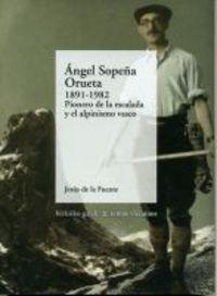 angel sopeña orueta (1891-1982) - pionero de la escalada y alpinismo - Jesus De La Fuente Asueta