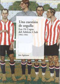 cuestion de orgullo, una - las 24 copas del athletic club 1902-1984 - Jon Agiriano