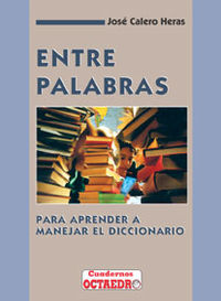 ENTRE PALABRAS - PARA APRENDER A MANEJAR EL DICCIONARIO