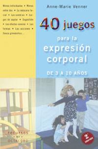 40 JUEGOS PARA LA EXPRESION CORPORAL DE 3 A 10 AÑOS