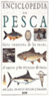 ENCICLOPEDIA COMPLETA DE PESCA - GUIA COMPLETA DE LOS PECES, EL EQUIPO Y LAS TECNICAS DE PESCA