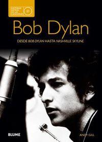BOB DYLAN - HISTORIAS DETRAS DE LAS CANCIONES - DESDE BOB DYLAN HASTA NASHVILLE SKYLINE