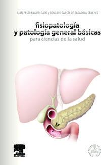 Fisiopatologia Y Patologia General Basicas Para Ciencias De La Salud (+student Consult) - Juan  Pastrana Delgado  /  Gonzalo  Garcia De Casasola