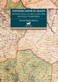 TOPONIMIA MAYOR DE ARAGON - CIUDADES, VILLAS, LUGARES, ALDEAS, RIOS, MONTAÑAS Y TERRITORIOS.