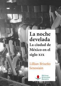 Noche Develada, La - La Ciudad De Mexico En El Siglo Xix - Lillian Briseño Senosiain