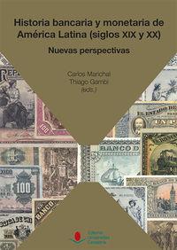 Historia Bancaria Y Monetaria De America Latina (siglos Xix Y Xx) : Nuevas Perspectivas - Carlos Marichal Salinas / Thiago Gambi / [ET AL. ]