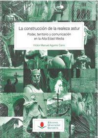 Construccion De La Realeza Astur, La - Poder, Territorio Y Comunicacion En La Alta Edad Media - Victor Manuel Aguirre Cano