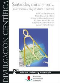 (2 ed) santander, mirar y ver... matematicas, arquitectura e historia - Elisa Abad Palazuelos / Belen Barandica Romo / [ET AL. ]