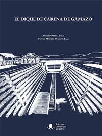 El dique de carena de gamazo - Andres Ortega Piris / Victor Manuel Moreno Saiz