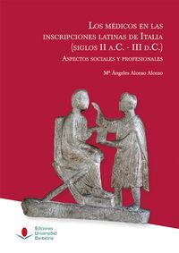MEDICOS EN LAS INSCRIPCIONES LATINAS DE ITALIA, LOS (SIGLOS II A. C. -III D. C. ) - ASPECTOS SOCIALES Y PROFESIONALES