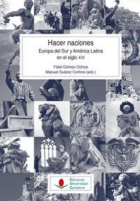 HACER NACIONES - EUROPA DEL SUR Y AMERICA LATINA EN EL SIGLO XIX