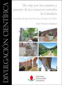 viaje por los caminos y puentes de las comarcas centrales de cantabria, un - santander, besaya, pas-pisueña y campoo-los valles - Luis Villegas Cabredo