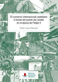 COMERCIO INTERNACIONAL CASTELLANO A TRAVES DEL PUERTO DE LAREDO EN LA EPOCA DE FELIPE II, EL