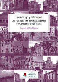 PATRONAZGO Y EDUCACION. LAS FUNDACIONES BENEFICO-DOCENTES EN CANTABRIA, SIGLOS XIX-XX
