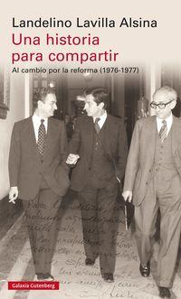 Historia Para Compartir, Una - Al Cambio Por La Reforma (1976-1977) - Landelino Lavilla Alsina