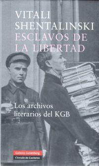 ESCLAVOS DE LA LIBERTAD - LOS ARCHIVOS LITERARIOS DEL KGB