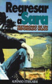 Regresar A Sara (testimonio De Un Vasco Deportado) - Alfonso Etxegarai