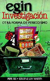 EGIN INVESTIGACION - OTRA FORMA DE PERIODISMO