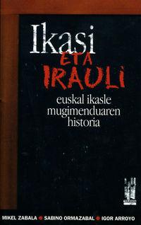 Ikasi Eta Irauli - Euskal Ikasle Mugimenduaren Historia - Mikel Zabala Montoya / Sabino Ormazabal Elola / Igor Arroyo Leatxe
