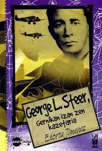 GEORGE L. STEER, GERNIKAN IZAN ZEN KAZETARIA