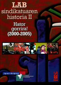 LAB SINDIKATUAREN HISTORIA II (2000-2005) - HATOR GORRIRA !