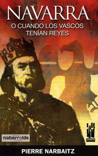 Navarra O Cuando Los Vascos Tenian Reyes - Pierre Narbaitz