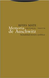 Memoria De Auschwitz - Actualidad Moral Y Politica - Reyes Mate