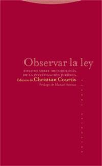 OBSERVAR LA LEY - ENSAYOS SOBRE METODOLOGIA DE LA INVESTIGACION JURIDICA